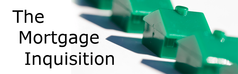 The mortgage inquisition