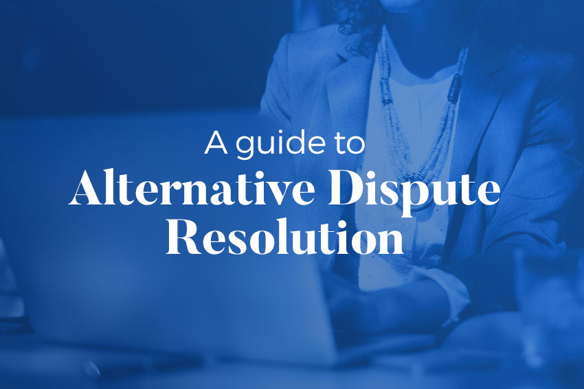 A guide to alternative dispute resolution